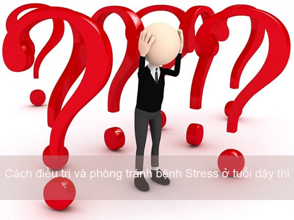 Cách điều trị và phòng tránh bệnh Stress ở tuổi dậy thì 1